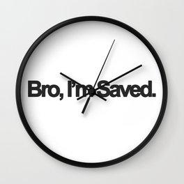 Bro, I'm Saved. Wall Clock
