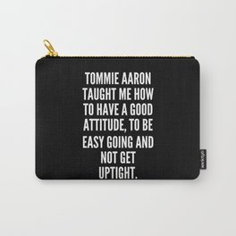Tommie Aaron taught me how to have a good attitude to be easy going and not get uptight Carry-All Pouch