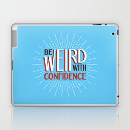 Be Weird With Confidence Laptop & iPad Skin