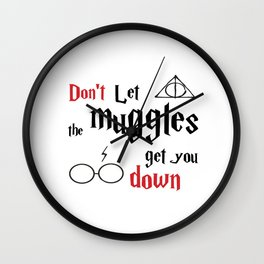 "The ""Don't let the muggles get you down"" quote from harry potter  Wall Clock"
