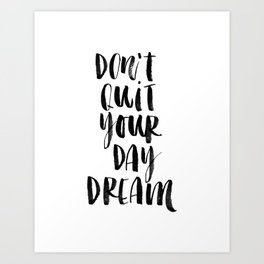 Don't Quit Your Daydream black and white typography poster design home decor bedroom wall art Art Print