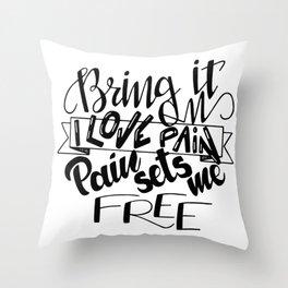 I love pain Throw Pillow