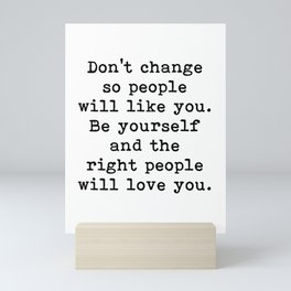 Don't change so people will like you quote Mini Art Print