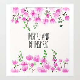 inspire and be inspired  Art Print