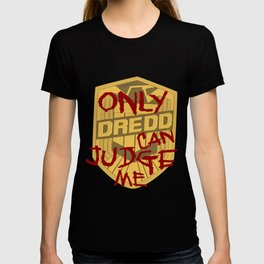 Only Dredd Can Judge Me T-shirt