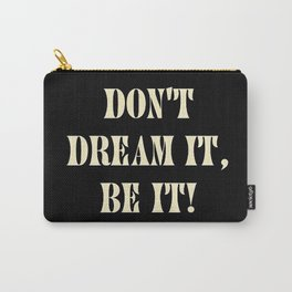 Don't dream it, be it! Carry-All Pouch