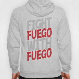 Fight Fuego With Fuego Hoody