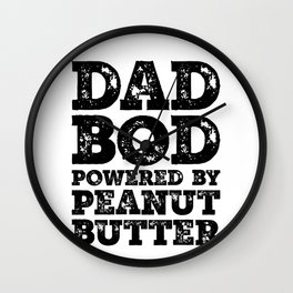 Dad Bod Powered By Peanut butter Funny Food Lovers Father Figure Gifts Idea Wall Clock