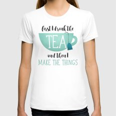 First I Drink The Tea And Then I Make The Things White Womens Fitted Tee SMALL