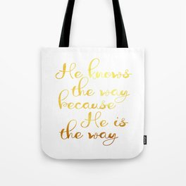 He knows the way because he is the way Tote Bag
