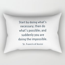 Start by doing what's necessary; then do what's possible; and suddenly you are doing the impossible. Rectangular Pillow