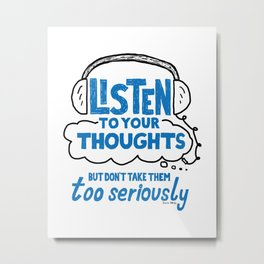 Listen To Your Thoughts Metal Print
