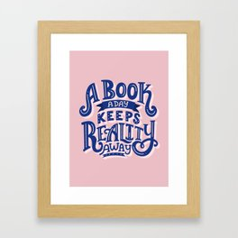 Book A Day Keeps Reality Away Framed Art Print