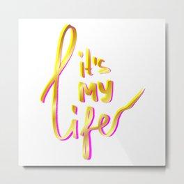 IT'S MY LIFE - GOLD, PINK, YELLOW Metal Print