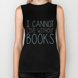 I Cannot Live Without Books - White background Biker Tank