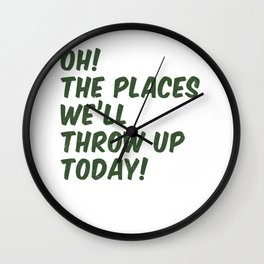 Oh! The Places We'll Throw Up Today Wall Clock