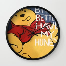 B*tch Better Have My Honey Wall Clock