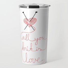 All you knit is love Travel Mug