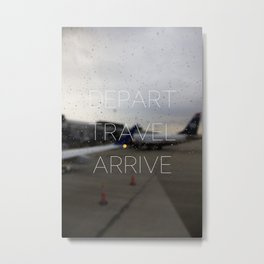 Depart Travel Arrive Metal Print