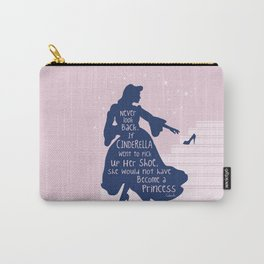 Never look back. If Cinderella went to pick up her shoe, she would not had become a princess Carry-All Pouch