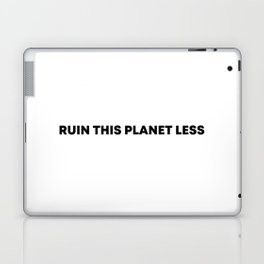 RUIN THIS PLANET LESS (bold font) Laptop & iPad Skin