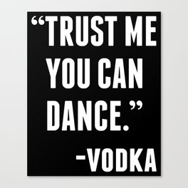 TRUST ME YOU CAN DANCE - VODKA (BLACK) Canvas Print