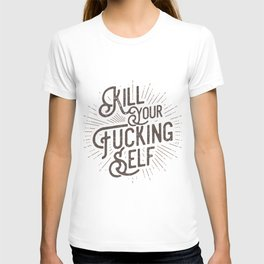 Kill your fucking self T-shirt