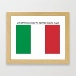 Life is too short to drive boring cars (Italy) Framed Art Print