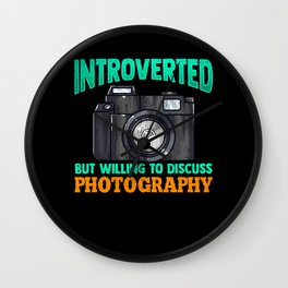 Introverted. But willing to discuss photography. Gift for an Introverted Photographer Wall Clock