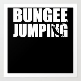 Bungee Jumping Bungy Jump Gift Art Print
