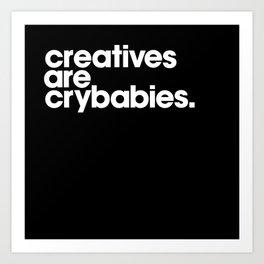 creatives are crybabbies Art Print