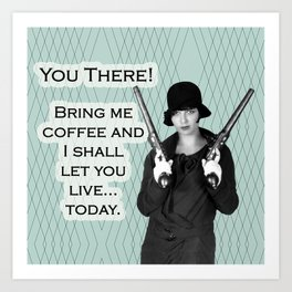 You there! Bring me coffee and I shall let you live...today. Art Print
