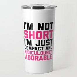 I'm Not Short Funny Quote Travel Mug