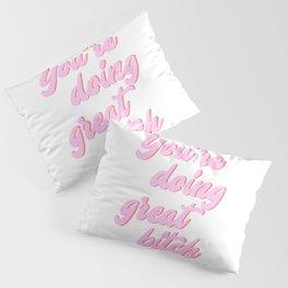 You're doing great bitch Pillow Sham