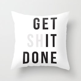 Get Sh(it) Done // Get Shit Done Throw Pillow