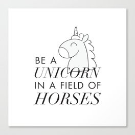 Be a Unicorn in a Field of Horses Canvas Print