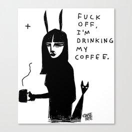 Fuck Off I'm Drinking My Coffee Canvas Print