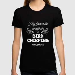 My Favorite Weather is Bird Chirping Weather T-Shirt T-shirt