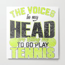 Voices In My Head Telling Me Play Tennis Metal Print