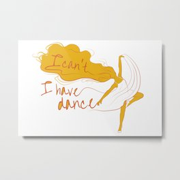 I can't, I have dance - Yellow Metal Print