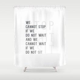 Stop Wait Sit Shower Curtain