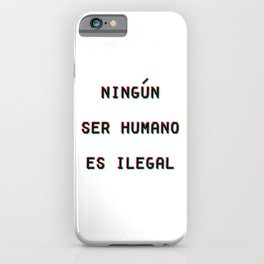Ningun Ser Humano Es Ilegal iPhone Case