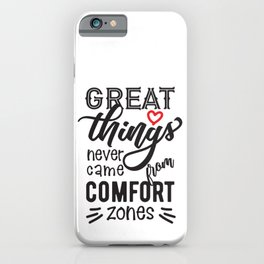 T-shirt/ Great Things never came from comfort zones iPhone Case