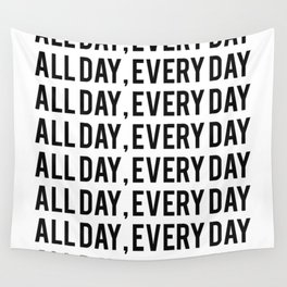 All Day, Every Day Wall Tapestry