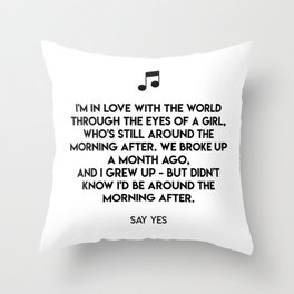 I'm in love with the world through the eyes of a girl, who's still around the morning after. Throw Pillow