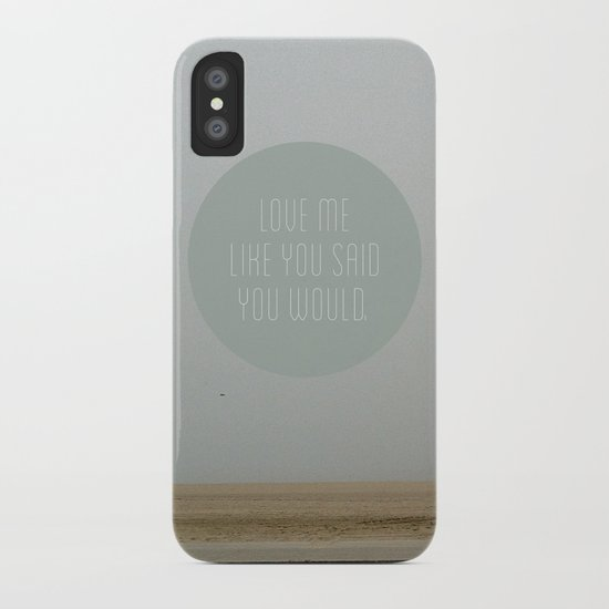 Love me like you said you would. iPhone Case