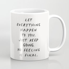 Let Everything happen to You Just Keep Going No Feeling is Final Coffee Mug