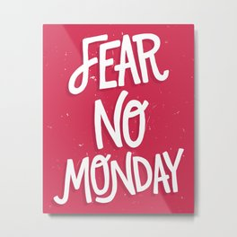 Fear No Monday Metal Print