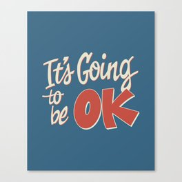 It's Going To Be OK Canvas Print