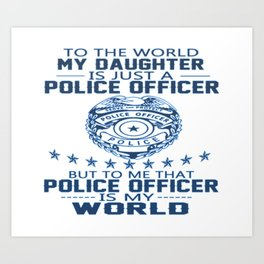 MY DAUGHTER IS MY POLICE OFFICER Art Print